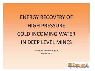 ENERGY  RECOVERY OF  HIGH  PRESSURE  COLD  INCOMING WATER  IN  DEEP LEVEL  MINES