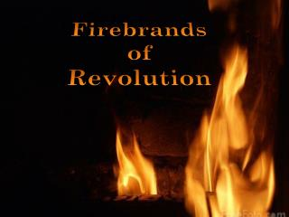 Firebrands of Revolution
