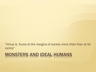 Monsters and ideal humans