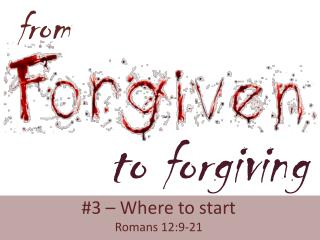 #3  –  Where to start  Romans 12:9-21