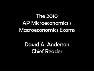 The 2010  AP Microeconomics / Macroeconomics Exams