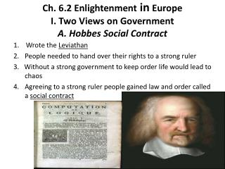 Ch. 6.2 Enlightenment  in  Europe I. Two Views on Government A.  Hobbes  Social Contract