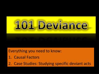 Everything you need to know: Causal Factors Case Studies: Studying  s pecific deviant acts