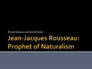Jean-Jacques Rousseau: Prophet of Naturalism