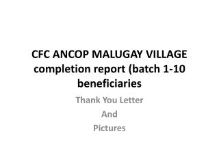 CFC ANCOP MALUGAY VILLAGE completion report (batch 1-10 beneficiaries