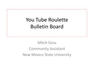 You Tube Roulette  Bulletin Board