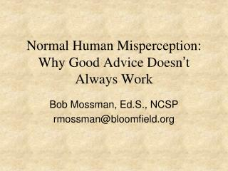 Normal Human Misperception: Why Good Advice Doesn ' t Always Work