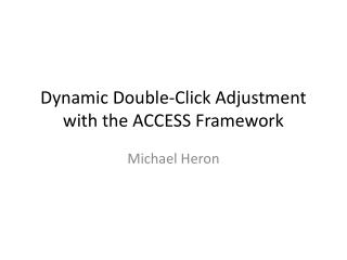 Dynamic Double-Click  Adjustment with the  ACCESS Framework