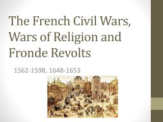 The French Civil Wars, Wars of Religion and  Fronde  Revolts