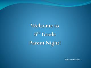 Welcome to  6 th  Grade  Parent Night!