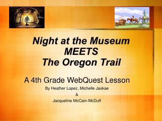 Night at the Museum  MEETS The Oregon Trail