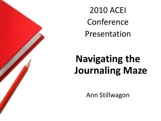 2010 ACEI Conference  Presentation Navigating the Journaling Maze   Ann  Stillwagon