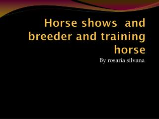Horse shows  and  breeder and training horse