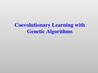 Coevolutionary  Learning with Genetic Algorithms