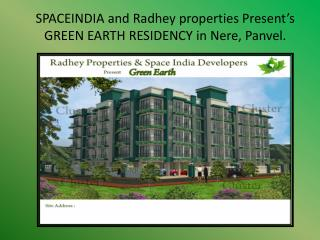 SPACEINDIA and Radhey properties Present's GREEN EARTH RESIDENCY in Nere, Panvel.