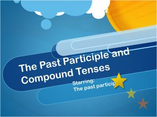 The Past Participle and Compound Tenses