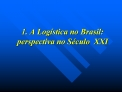 1. A Log stica no Brasil: perspectiva no S culo  XXI