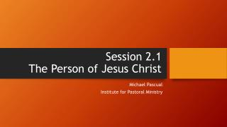 Session 2.1 The Person of Jesus Christ