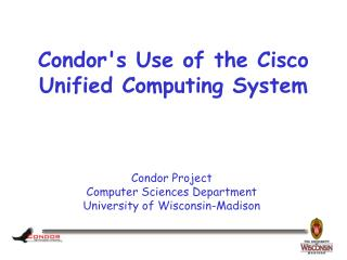 Condor's Use of the Cisco Unified Computing System