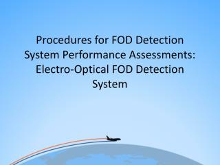 Procedures for FOD Detection System Performance Assessments: Electro-Optical FOD Detection System