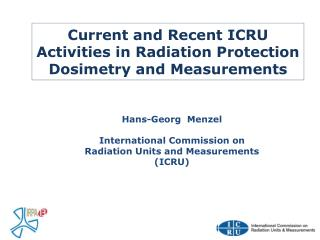 Current and Recent ICRU Activities in Radiation Protection Dosimetry and Measurements