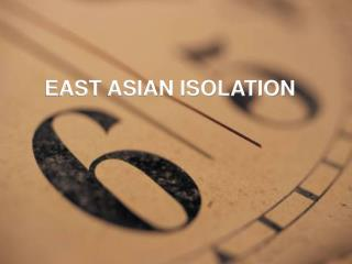 EAST ASIAN ISOLATION