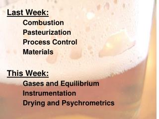 Last Week: 	Combustion 	Pasteurization 	Process Control 	Materials This Week: