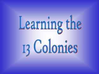 Learning the 13 Colonies