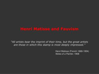 "Henri Matisse and Fauvism ""All artists bear the imprint of their time, but the great artists  are those in which this st"