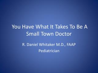 You Have What It Takes To Be A Small Town  Doctor