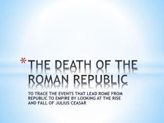 THE DEATH OF THE ROMAN REPUBLIC
