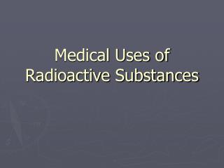 Medical Uses of Radioactive Substances