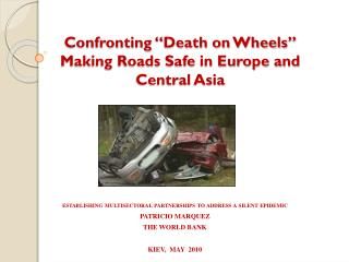 "Confronting ""Death on Wheels"" Making Roads Safe in Europe and Central Asia"
