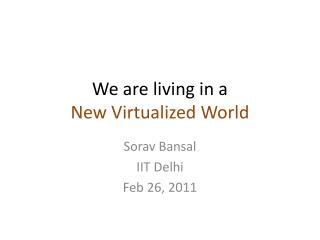We are living in a New Virtualized World