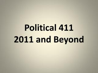 Political 411 2011 and Beyond