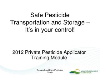 Safe Pesticide  Transportation and Storage – It's in your control!