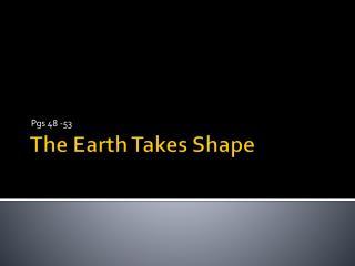 The Earth Takes Shape