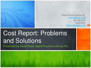 Cost Report: Problems and Solutions Presented by David Dean, Rapid Solutions Group, Inc.