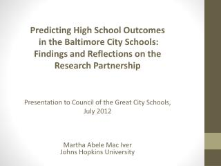 Predicting High School Outcomes  in the Baltimore City Schools:   Findings and Reflections on the