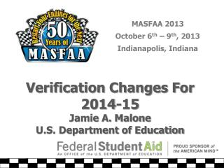 Verification Changes For 2014-15 Jamie A. Malone U.S. Department of Education