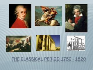 The Classical period 1750 - 1820