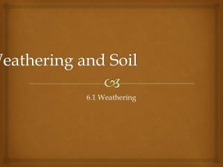 Weathering and Soil