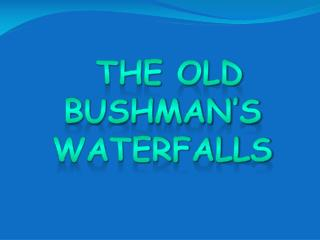the old  bushman's waterfalls