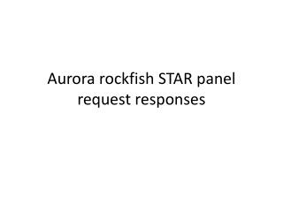Aurora rockfish STAR panel request responses