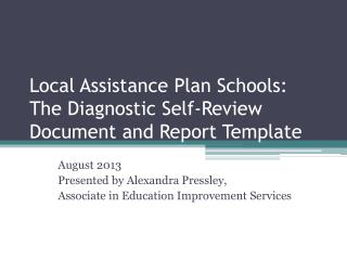 Local Assistance Plan Schools:   The Diagnostic Self-Review Document and Report Template