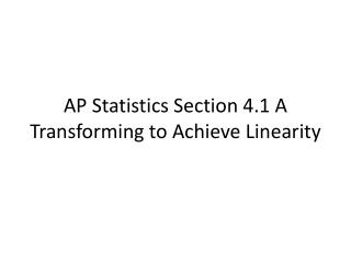 AP Statistics Section 4.1 A Transforming to Achieve Linearity