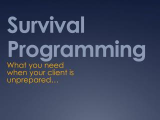 Survival Programming