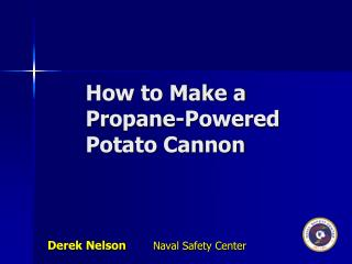 How to Make a Propane-Powered Potato Cannon