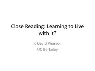 Close Reading: Learning to Live with it?