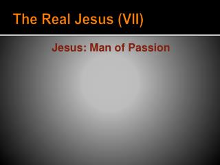The Real Jesus (VII)